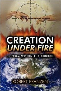 Creation Under Fire by Robert E Franzen