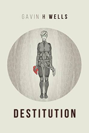 Destitution by Gavin H Wells
